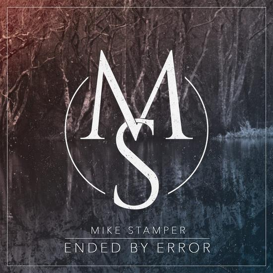 "Mike Stamper – ""Ended by Error"""
