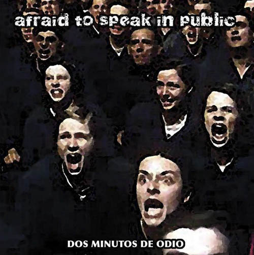 "Afraid To Speak In Public – ""Dos Minutos de Odio"""